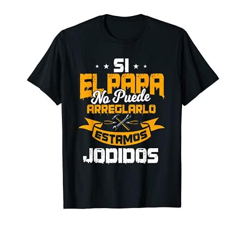 Si El Papa No Puede Arreglarlo Regalo Dia del padre Camiseta