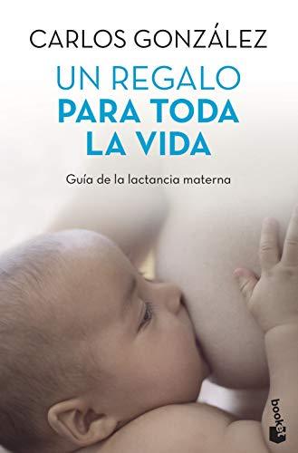Un regalo para toda la vida: Guía de la lactancia materna...