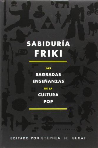 Sabiduría Friki: Las sagradas enseñanzas de la cultura pop...