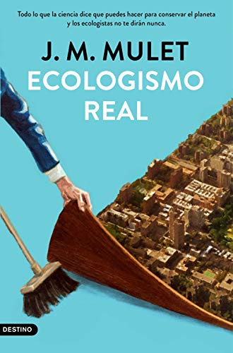 Ecologismo real: Todo lo que la ciencia dice que puedes...