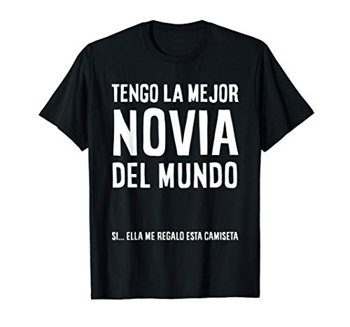 Mens Regalo Camiseta para Novio - Tengo La Mejor Novia Del...