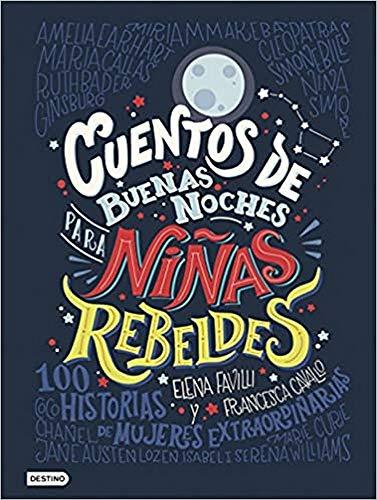 Cuentos de buenas noches para niñas rebeldes: 100 historias...