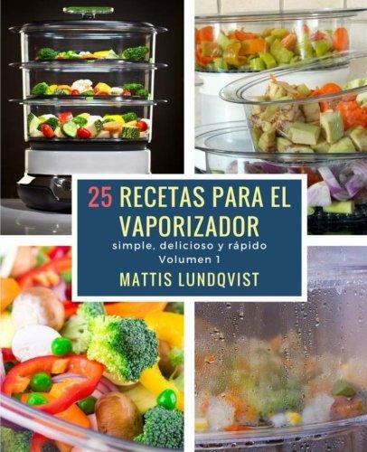 25 recetas para el vaporizador: simple, delicioso y rápido:...
