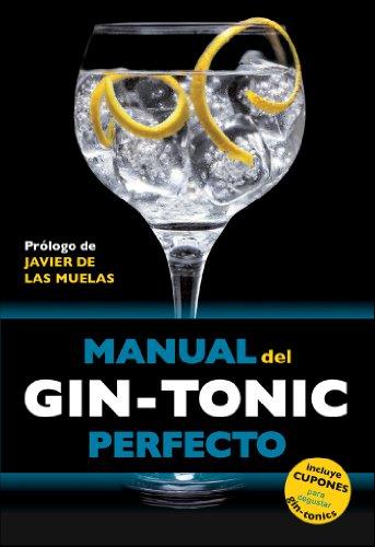 Manual del gin-tonic perfecto: Prólogo de Javier de las...