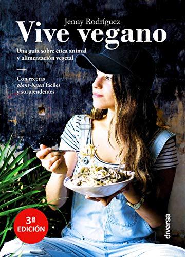 Vive vegano. Una guía sobre ética animal y alimentación...