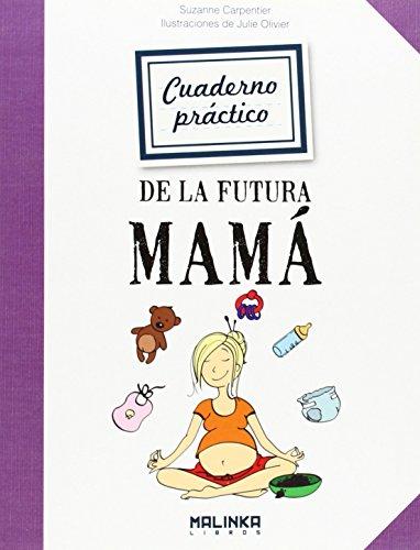 Cuaderno práctico de la futura mamá (Cuadernos de...