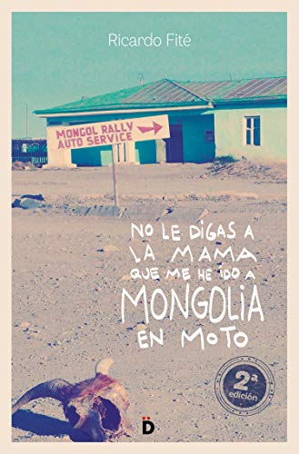 No le digas a la mama que me he ido a Mongolia en moto...