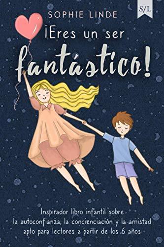 ¡Eres un ser fantástico!: Inspirador libro infantil sobre...