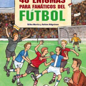 40 enigmas para fanaticos del futbol OCIO Y CONOCIMIENTOS
